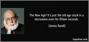 quote-the-new-age-it-s-just-the-old-age-stuck-in-a-microwave-oven-for ...
