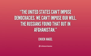 The United States can't impose democracies. We can't impose our will ...
