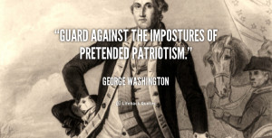 Guard against the impostures of pretended patriotism.""