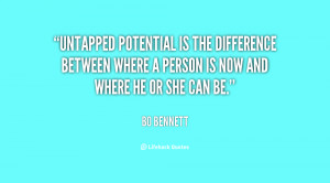 Untapped potential is the difference between where a person is now and ...