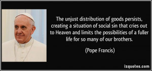 ... of a fuller life for so many of our brothers. - Pope Francis