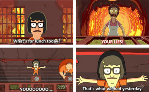 ... lies! Nooooo That's what we had yesterday - Bob's Burgers (2011