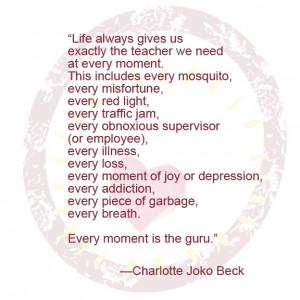 Charlotte Joko Beck's awesome Saying.