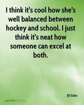 Jill Sales - I think it's cool how she's well balanced between hockey ...