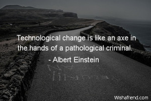 change Technological change is like an axe in the hands of a