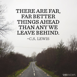 Lewis quote: There are far far better things ahead than any we ...