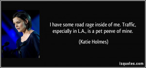 have some road rage inside of me. Traffic, especially in L.A., is a ...