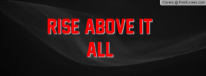 Rise Above It All Profile Facebook Covers