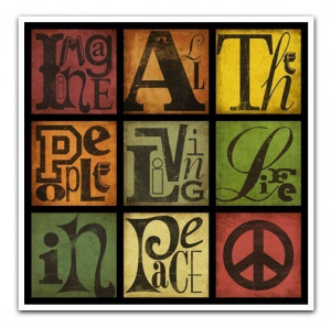 IMAGINE ALL THE PEOPLE LIVING LIFE IN PEACE--8X8 SINGLE PRINT