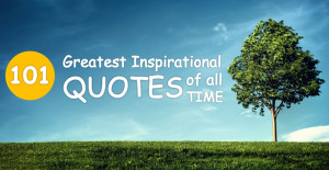 101 Greatest Inspirational Quotes of All Time: