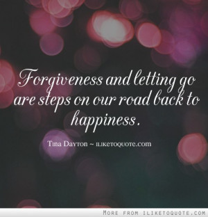 Forgiveness and letting go are steps on our road back to happiness.