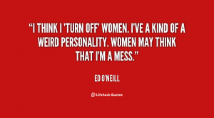 quote-Ed-ONeill-i-think-i-turn-off-women-ive-27826.png