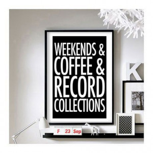 Home Quotes ('Weekends & Coffee & Record Collections') - 11