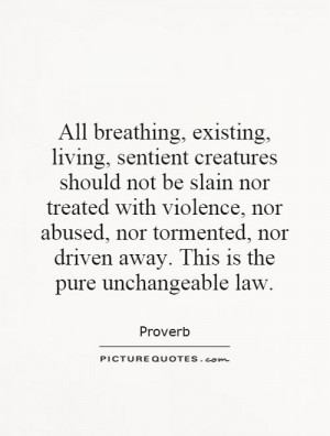 , sentient creatures should not be slain nor treated with violence ...