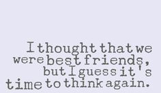... we were best friends, but I guess it's time to think again. #quotes