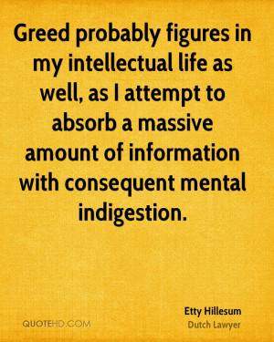 Greed probably figures in my intellectual life as well, as I attempt ...