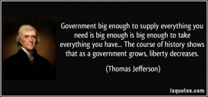 Government big enough to supply everything you need is big enough is ...