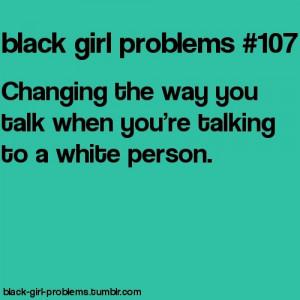 Found on black-girl-problems.tumblr.com