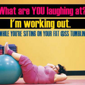 Yes! I love when big girls work out. Makes me feel like a loser for ...