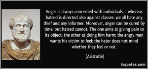 Anger is always concerned with individuals,... whereas hatred is ...