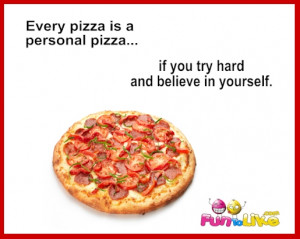 """Funny quote: """"Every pizza is a personal pizza if you try hard and ..."""