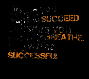 Quotes Picture: when you want to succeed as bad as you want to breathe ...