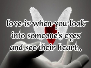 ... you look into someones eyes and see their heart being in love quote