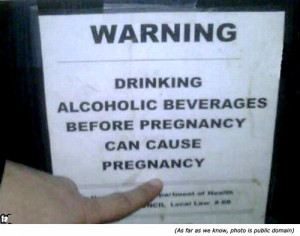 Drinking alcoholic beverages before pregnancy can cause pregnancy!