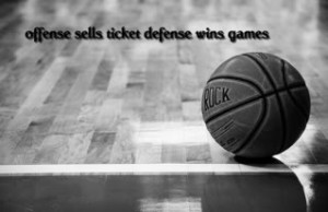 ... .pics22.com/offense-sells-ticket-defense-wins-games-basketball-quote
