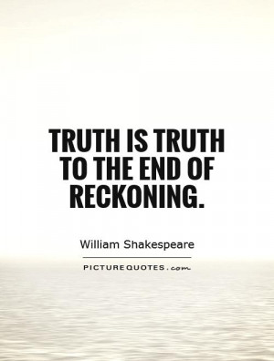 William Shakespeare Quotes Truth Quotes The End Quotes
