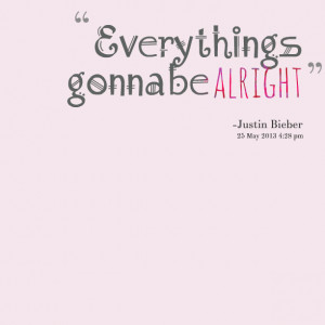 Quotes Picture: every things gonna be alright