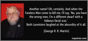 Another name? Oh, certainly. And when the Faceless Men come to kill me ...
