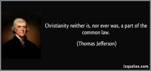 ... neither is, nor ever was, a part of the common law. - Thomas Jefferson