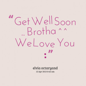 Get Well Love Quotes Get well soon brotha we love you - elvid ...
