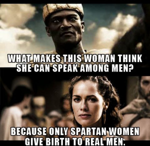 Queen Gorgo Quote On Spartan Women Giving Birth To Real Men In 300