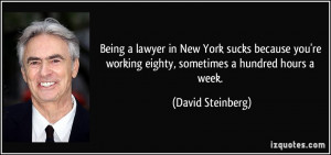Being a lawyer in New York sucks because you're working eighty ...