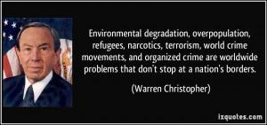 Environmental degradation, overpopulation, refugees, narcotics ...