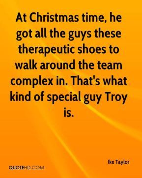... around the team complex in. That's what kind of special guy Troy is