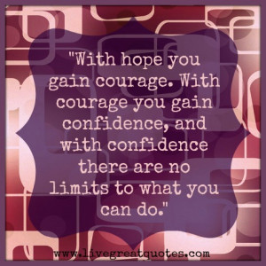 With Hope You Gain Courage With Courage You Gain Confidence And With ...