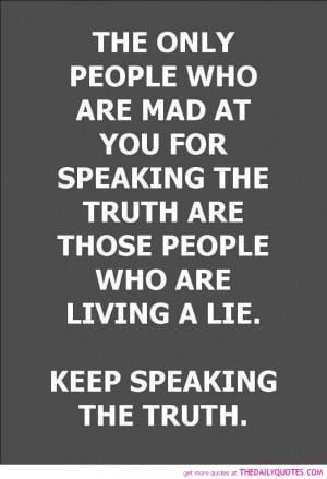 The Only People Who Are Mad At You For Speaking The Truth Are Those ...