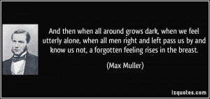 And then when all around grows dark, when we feel utterly alone, when ...