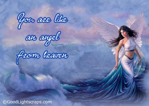You Are Like An Angel From Heaven.