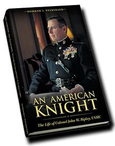 An American Knight: The Life of Colonel John W. Ripley, USMC