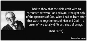 encounter between God and Man. I thought only of the apartness of God ...