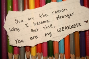 you are the reason why i became stronger but still, you are my ...