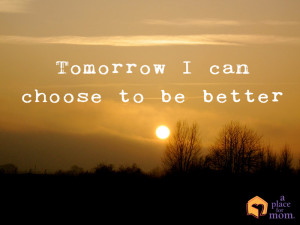 Tomorrow I can choose to be better