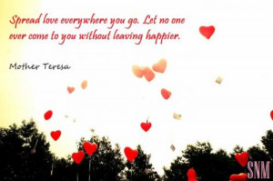 Spread love everywhere you go. Let no one ever come to you without ...