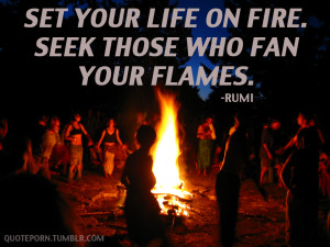 "fire…"" -Rumi motivational inspirational love life quotes sayings ..."