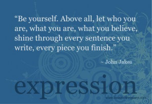 "john jake - ""Be yourself. Above all, let who you are, what you are ..."