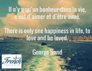 Il n'y a qu'un bonheur dans la vie, c'est d'aimer et d'être ...